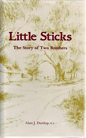 Little Sticks. The Story of Two Brothers.: DUNLOP, ALAN J.