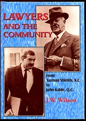 Lawyers and the Community. From Tasman Shields, K.C. to John Kable, Q.C.: WILSON, J. W.