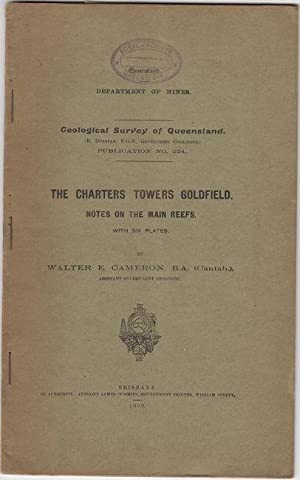 The Charters Towers Goldfield. Notes on the: CAMERON, WALTER E.