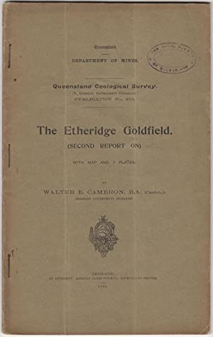 The Etheridge Goldfield. (Second Report On). Queensland: CAMERON, WALTER E.