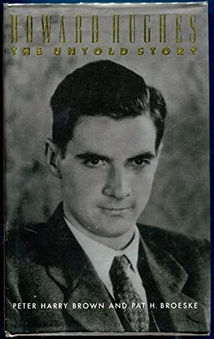 Howard Hughes. The Untold Story.: BROWN, PETER HARRY;