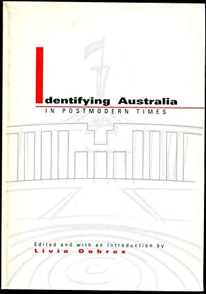 Identifying Australia In Postmodern Times.: DOBREZ, LIVIO; Editor.