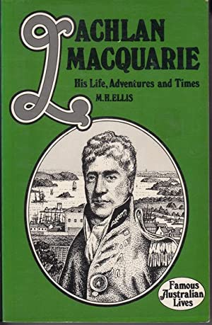 Lachlan Macquarie His Life, Adventures And Times.: ELLIS, M. H.