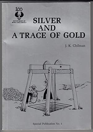 Silver And A Trace Of Gold. A: CHILMAN, J. K.