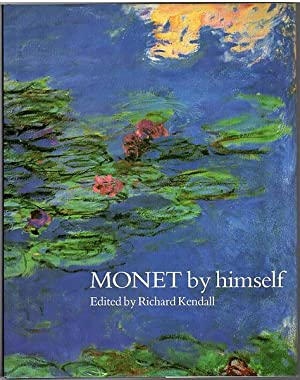 MONET by himself. Paintings, drawings, pastels, letters.: KENDALL, RICHARD; Editor.