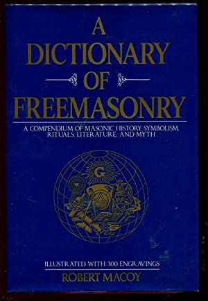 A Dictionary of Freemasonry. A Compendium of: MACOY, ROBERT.