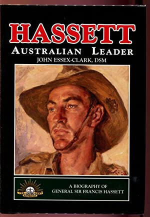 Hassett Australian Leader. A Biography of General: ESSEX-CLARK, JOHN.
