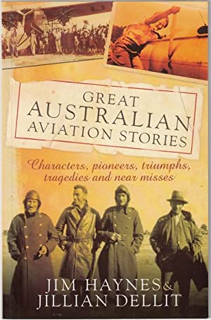 Great Australian Aviation Stories. Characters, Pioneers, Triumphs,: HAYNES, JIM; DELLIT,