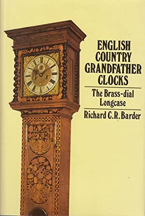 English Country Grandfather Clocks. The Brass-dial Longcase.: BARDER, RICHARD C.