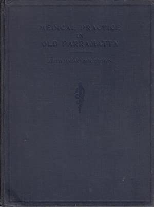 Medical Practice In Old Parramatta. An Historical: BROWN, KEITH MACARTHUR.