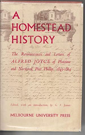 A Homestead History. Being the Reminiscences and: JAMES, G. F;