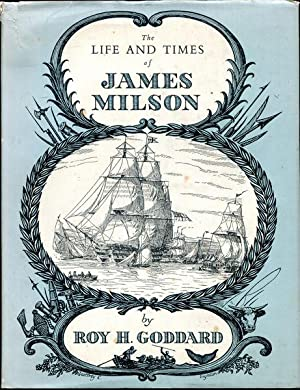 The Life and Times of James Milson.: GODDARD, ROY H.