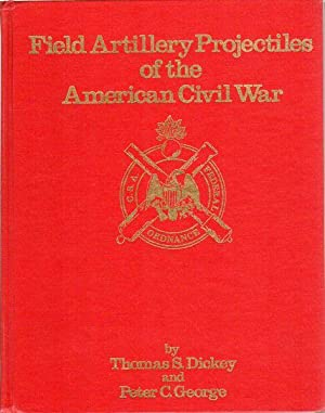 Field Artillery Projectiles of the American Civil: DICKEY, THOMAS S.