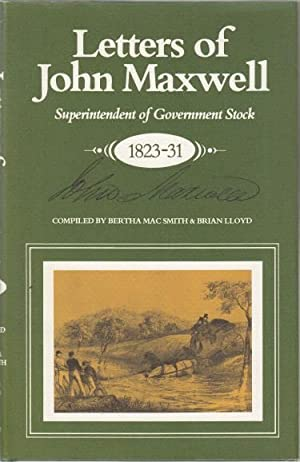 Letters of John Maxwell. Superintendent of Government: MAXWELL, JOHN.