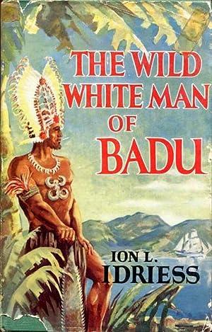 The Wild White Man of Badu. A: IDRIESS, ION L.