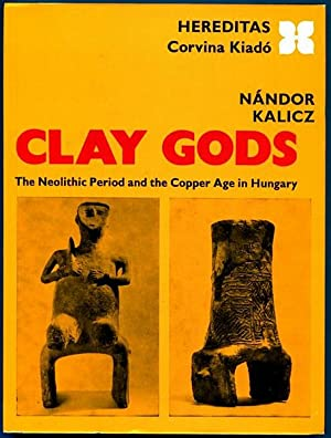 Clay Gods. The Neolithic Period and the: KALICZ, NANDOR.