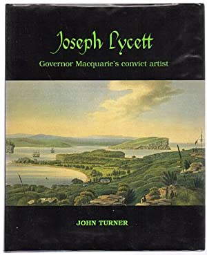 Joseph Lycett. Governor Macquarie's Convict Artist.: TURNER, JOHN.