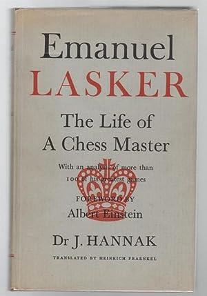 Emanuel Lasker: The Life of a Chess: HANNAK, DR J;