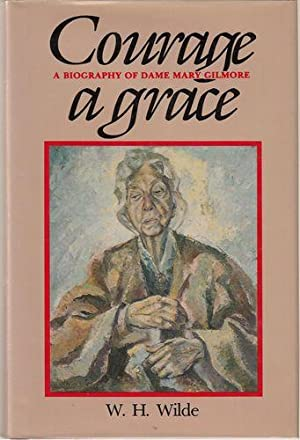 Courage A Grace. A Biography of Dame: WILDE, W. H.
