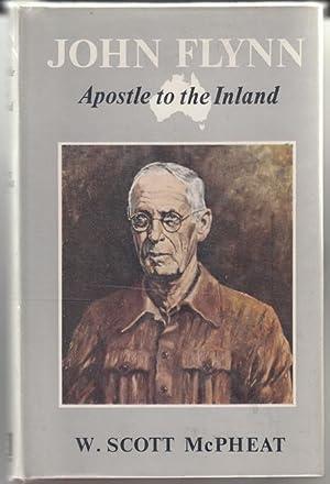 John Flynn. Apostle to the Inland.: MCPHEAT, W. SCOTT.