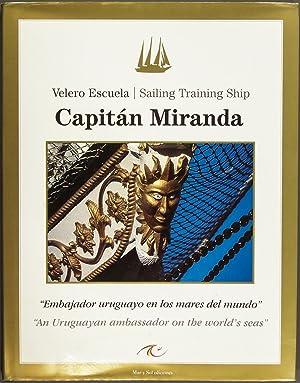 Capitan Miranda, Velero Escuela: Embajador Uruguayo En Los Mares Del Mundo = Capitan Miranda, ...