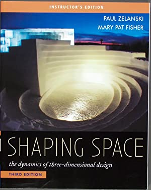 Shaping Space,the Dynamics of Three-Dimensional Design: Paul Zelanski, Mary Pat Fisher