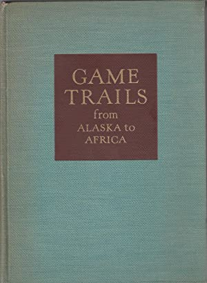 Game trails from Alaska to Africa: Carpenter, Robert R.