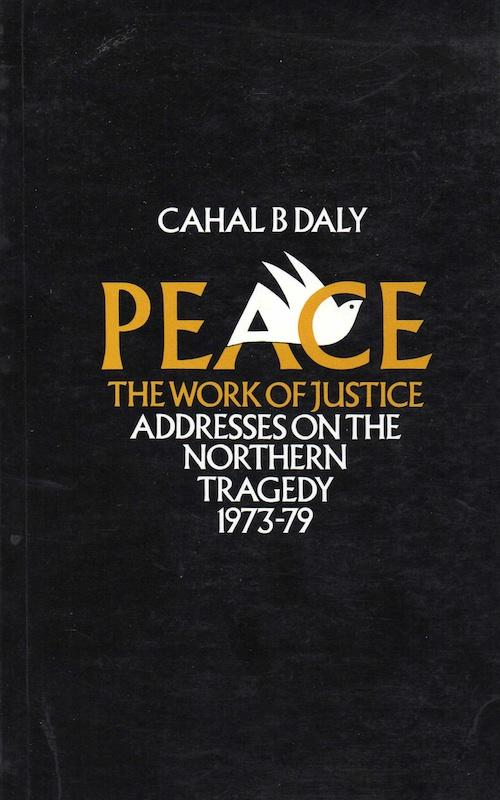 Peace - The Work of Justice. Addresses: Daly, Cahal B.