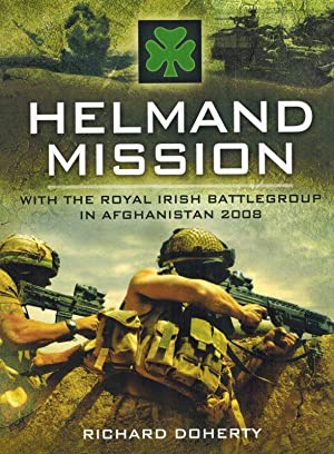 Helmand Mission - With The Royal Irish Battlegroup in Afghanistan, 2008.: Doherty, Richard.