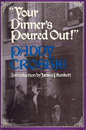 Your Dinner's Poured Out - Boyhood in the Twenties in a Dublin that has disappeared.: Crosbie,...