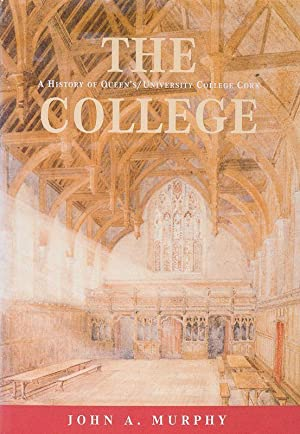 The College / A History of Queen's/ University College Cork, 1845-1995.: Murphy, John A.