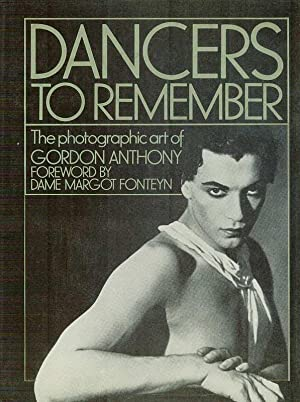 Dancers to Remember. The Photographic art of Gordon Anthony. Foreword by Dame Margot Fonteyn.: ...