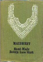 A Manual of Hand-Made Bobbin Lace Work: Maidment, Margaret