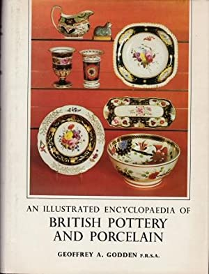 An Illustrated Encyclopedia of British Pottery and: Godden, Geoffrey