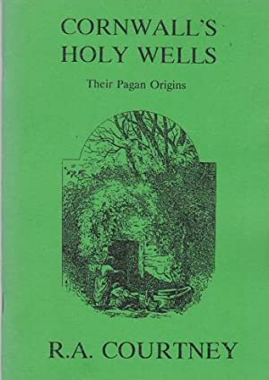 Cornwall's Holy Wells - Their Pagan Origins: Courtney, R.A.