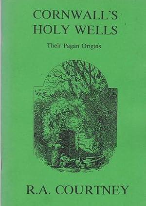 Cornwall's Holy Wells - Their Pagan Origins: Courtney, R.A.