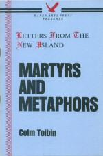 Martyrs and Metaphors: Toibin, Colm