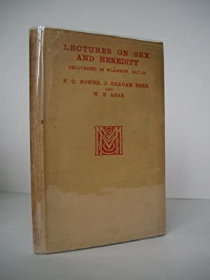 LECTURES ON SEX AND HEREDITY Delivered in: Bower, F. O.;