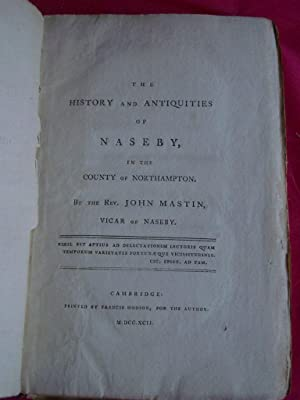 THE HISTORY AND ANTIQUITIES OF NASEBY, IN: Mastin, the Rev.