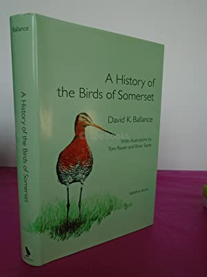 A HISTORY OF THE BIRDS OF SOMERSET: Ballance, David K.