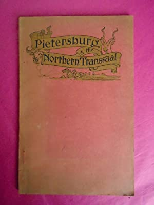 PIETERSBURG AND THE NORTHERN TRANSVAAL An Illustrated Handbook on the agricultural, Residential, ...