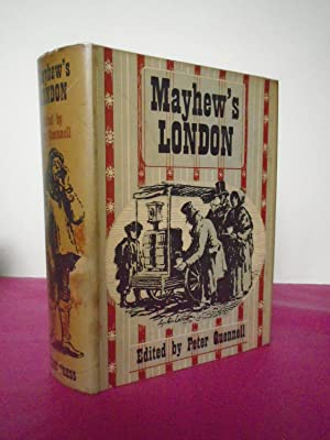 MAYHEW'S LONDON Being Selections from 'London Labour: Mayhew, Henry; Peter
