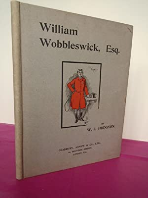 Wm. WOBBLESWICK, ESQ. An Account of His Courting and Sporting Adventures Herein Set Forth by W. J...