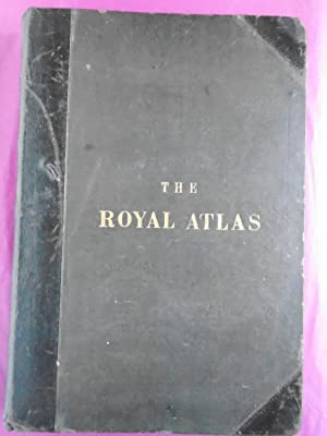 THE ROYAL ATLAS OF MODERN GEOGRAPHY Exhibiting, in a Series of Entirely Original and Authentic Ma...