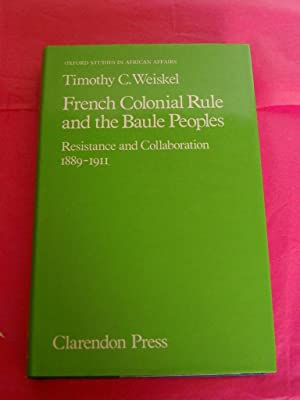 French Colonial Rule and the Baule Peoples : Resistance and Collaboration, 1889-1911