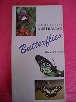 A Field Guide to Australian Butterflies: Fisher, Robert