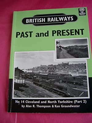BRITISH RAILWAYS PAST AND PRESENT NO. 14: Thompson, Alan R.;