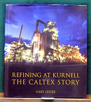 REFINING AT KURNELL. The Caltex story.: LESTER, Gary.