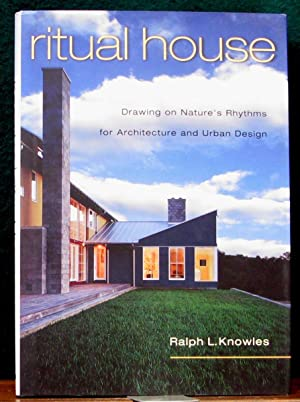 RITUAL HOUSE. Drawing on nature's rhythms for: KNOWLES, Ralph. L.