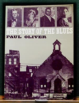 THE STORY OF THE BLUES.: OLIVER, Paul.